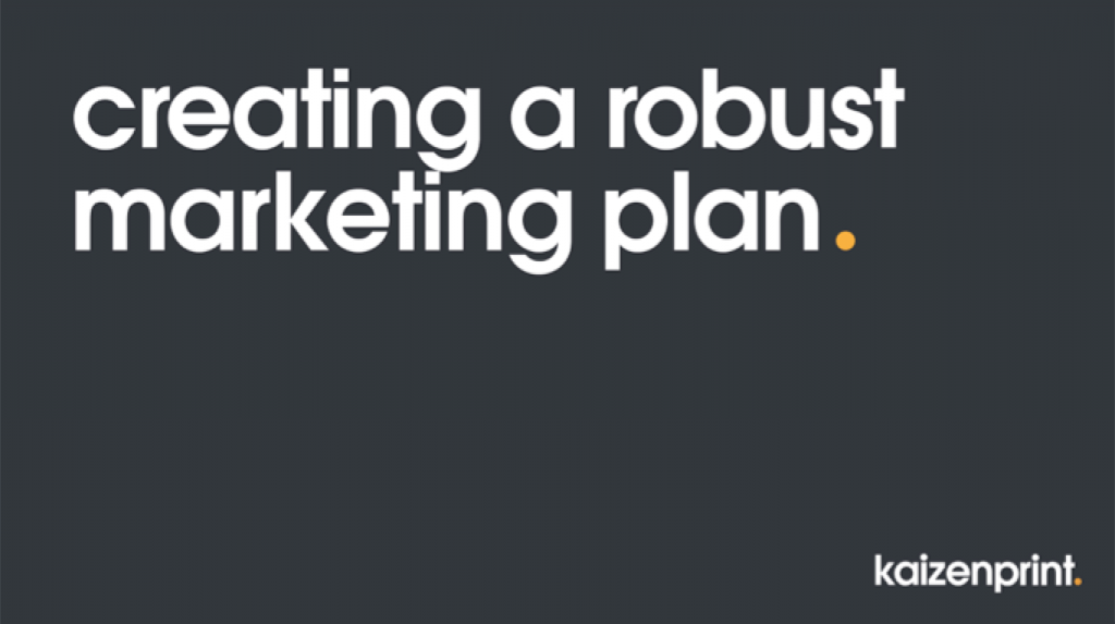 Creating a robust marketing plan - Connor McAuley, MD at Kaizen Print https://kaizenprint.co.uk