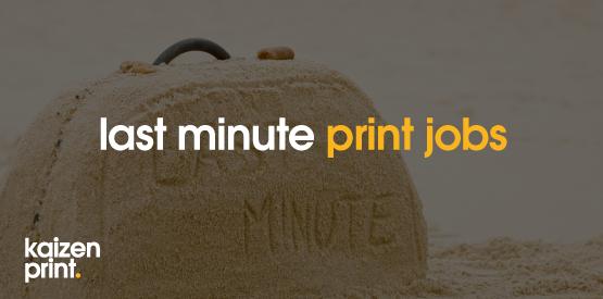 last minute printing?
