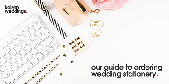 Kaizen Weddings Guide to ordering your stationery!
